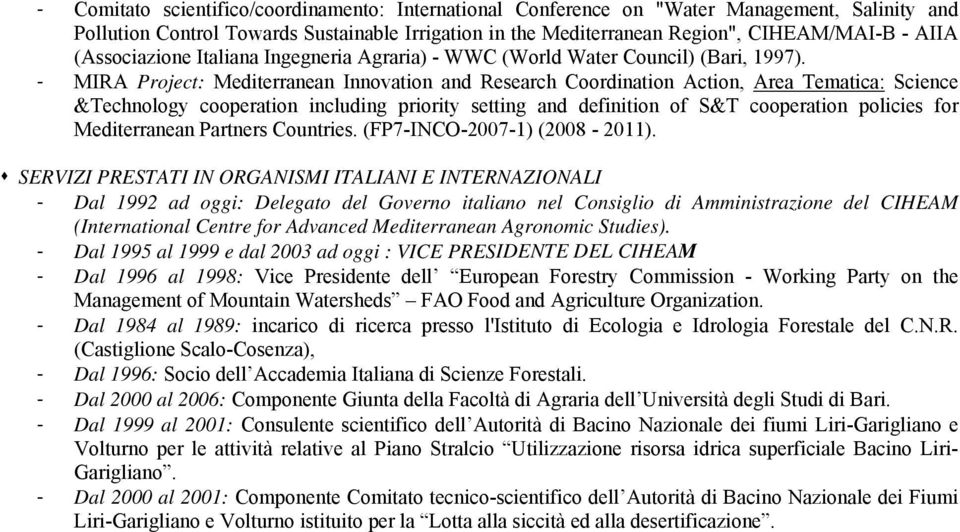 - MIRA Project: Mediterranean Innovation and Research Coordination Action, Area Tematica: Science &Technology cooperation including priority setting and definition of S&T cooperation policies for