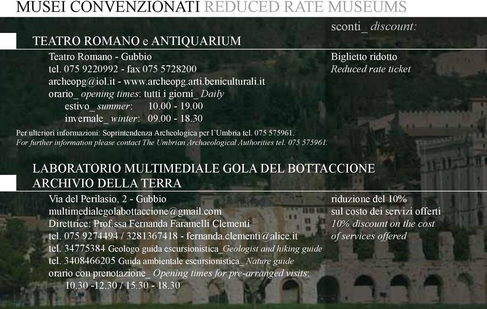 For further information please contact The Umbrian Archaeological Authorities tel. 075 575961.