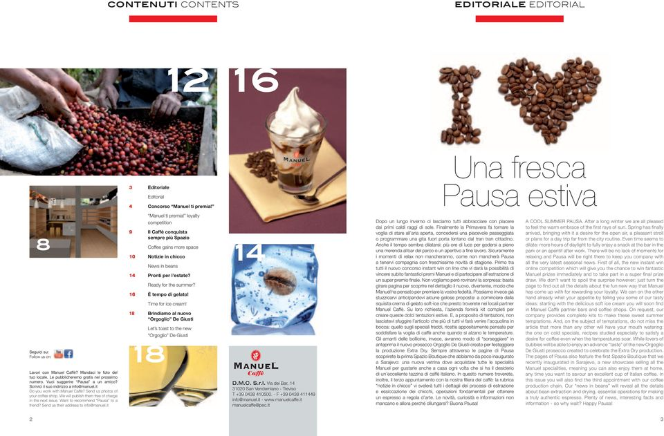 send us photos of your coffee shop. we will publish them free of charge in the next issue. want to recommend pausa to a friend? send us their address to info@manuel.it manuel ti premia!