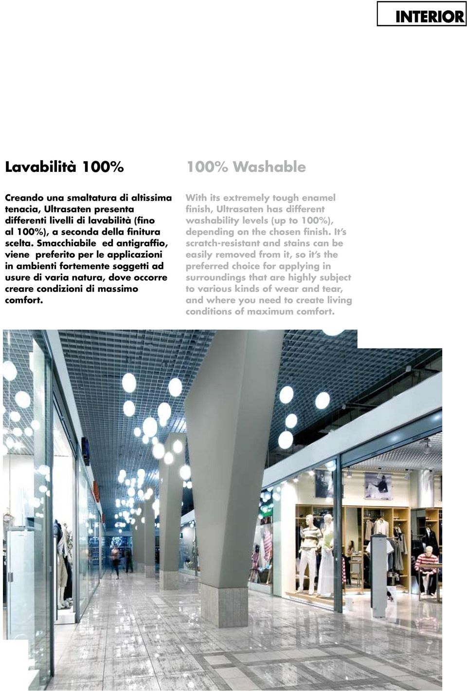 With its extremely tough enamel finish, Ultrasaten has different washability levels (up to 100%), depending on the chosen finish.