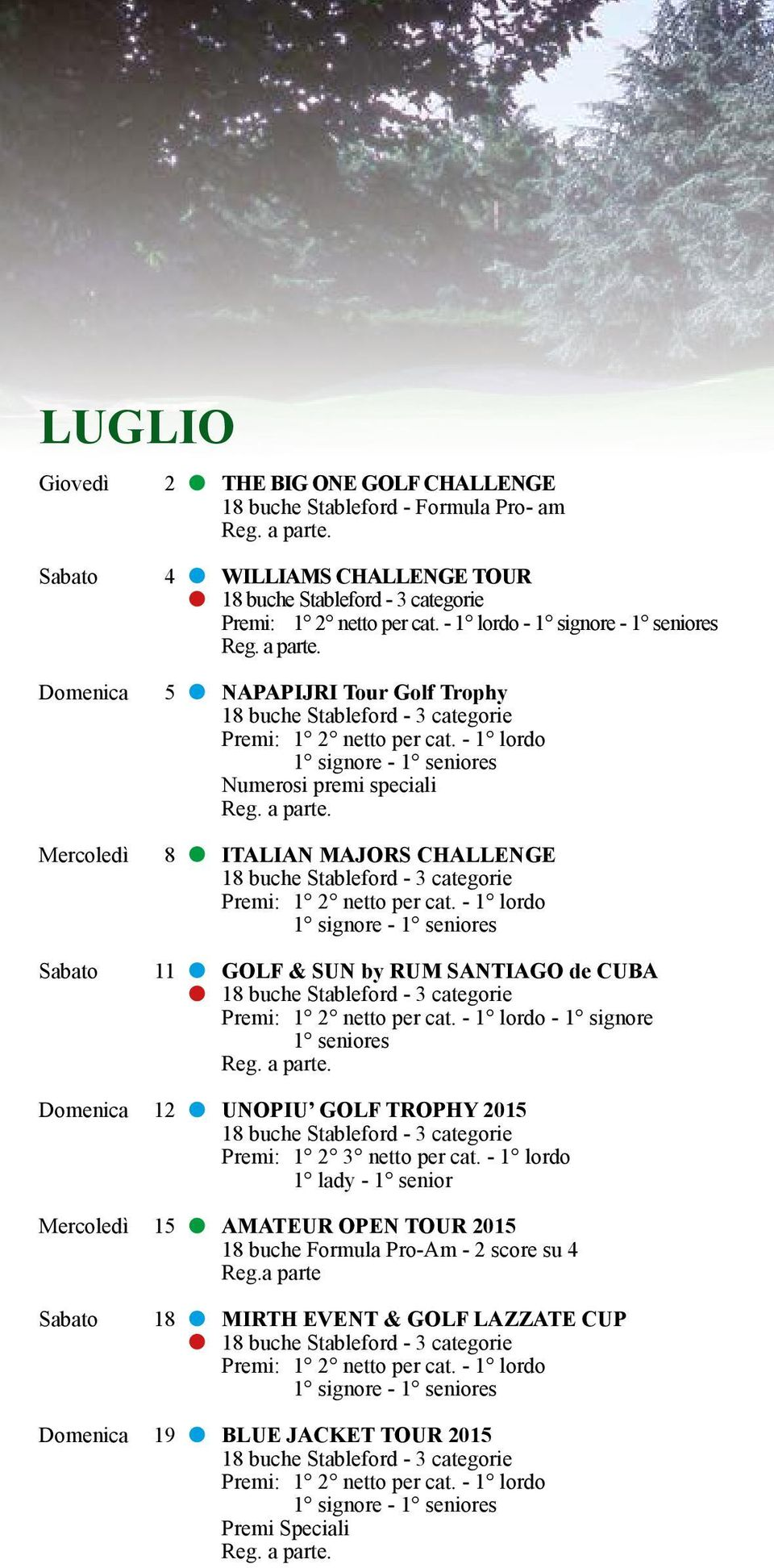 seniores Domenica 12 UNOPIU GOLF TROPHY 2015 Premi: 1 2 3 netto per cat.