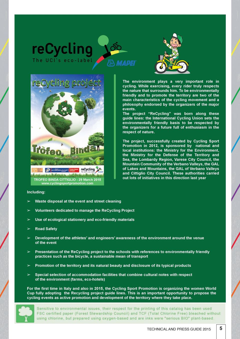 The project ReCycling was born along these guide lines: the International Cycling Union sets the environmentally friendly basis to be respected by the organizers for a future full of enthusiasm in
