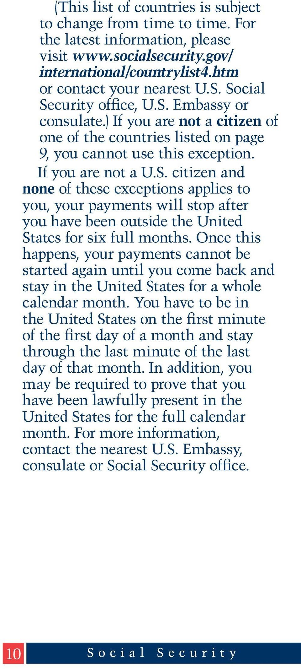 Once this happens, your payments cannot be started again until you come back and stay in the United States for a whole calendar month.
