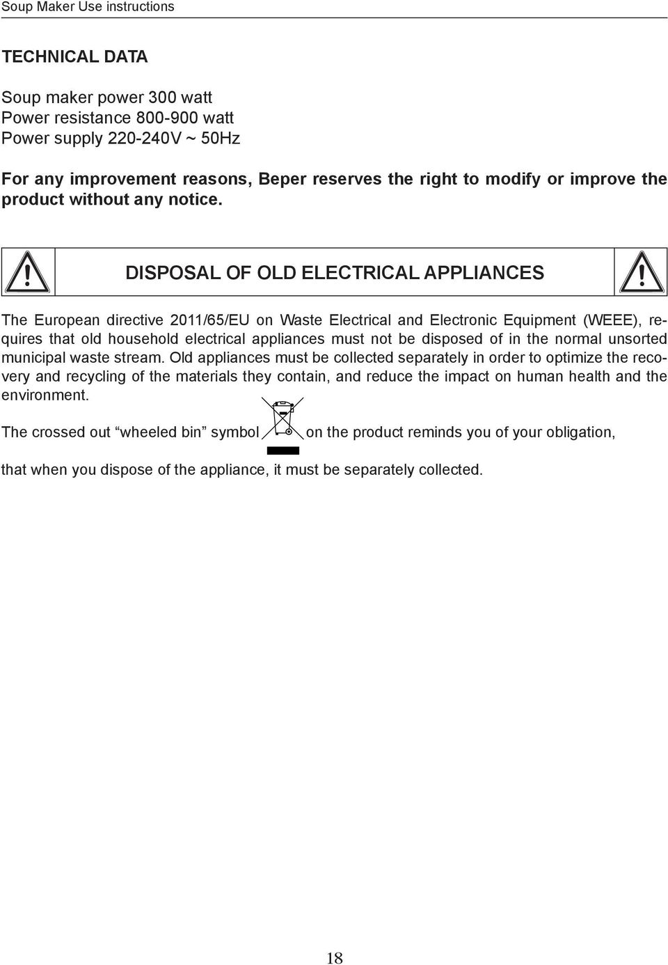 DISPOSAL OF OLD ELECTRICAL APPLIANCES The European directive 2011/65/EU on Waste Electrical and Electronic Equipment (WEEE), requires that old household electrical appliances must not be disposed of