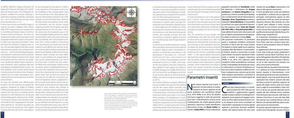 In some cases we also used satellite images to improve the glacier mapping (Valle d Aosta, 2009 SPOT images featuring a resolution of 6 m) and field and literature data as well (Friuli-Venezia Giulia