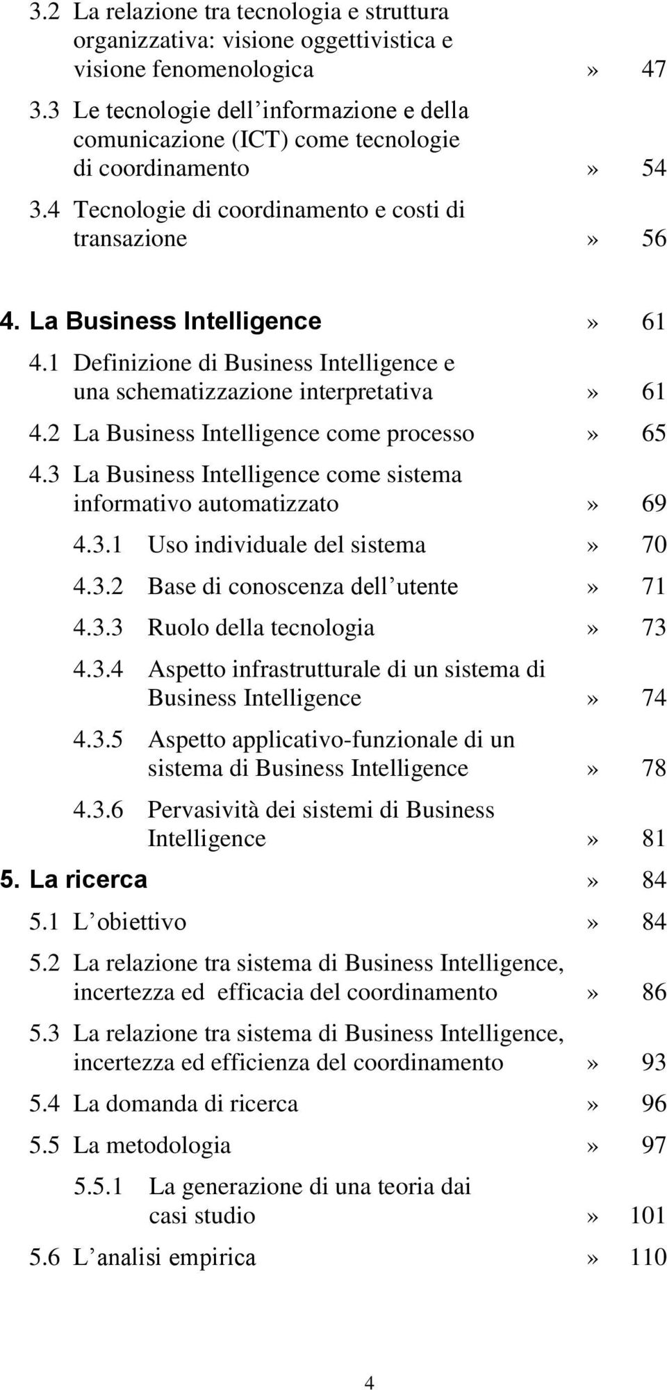 1 Definizione di Business Intelligence e una schematizzazione interpretativa» 61 4.2 La Business Intelligence come processo» 65 4.