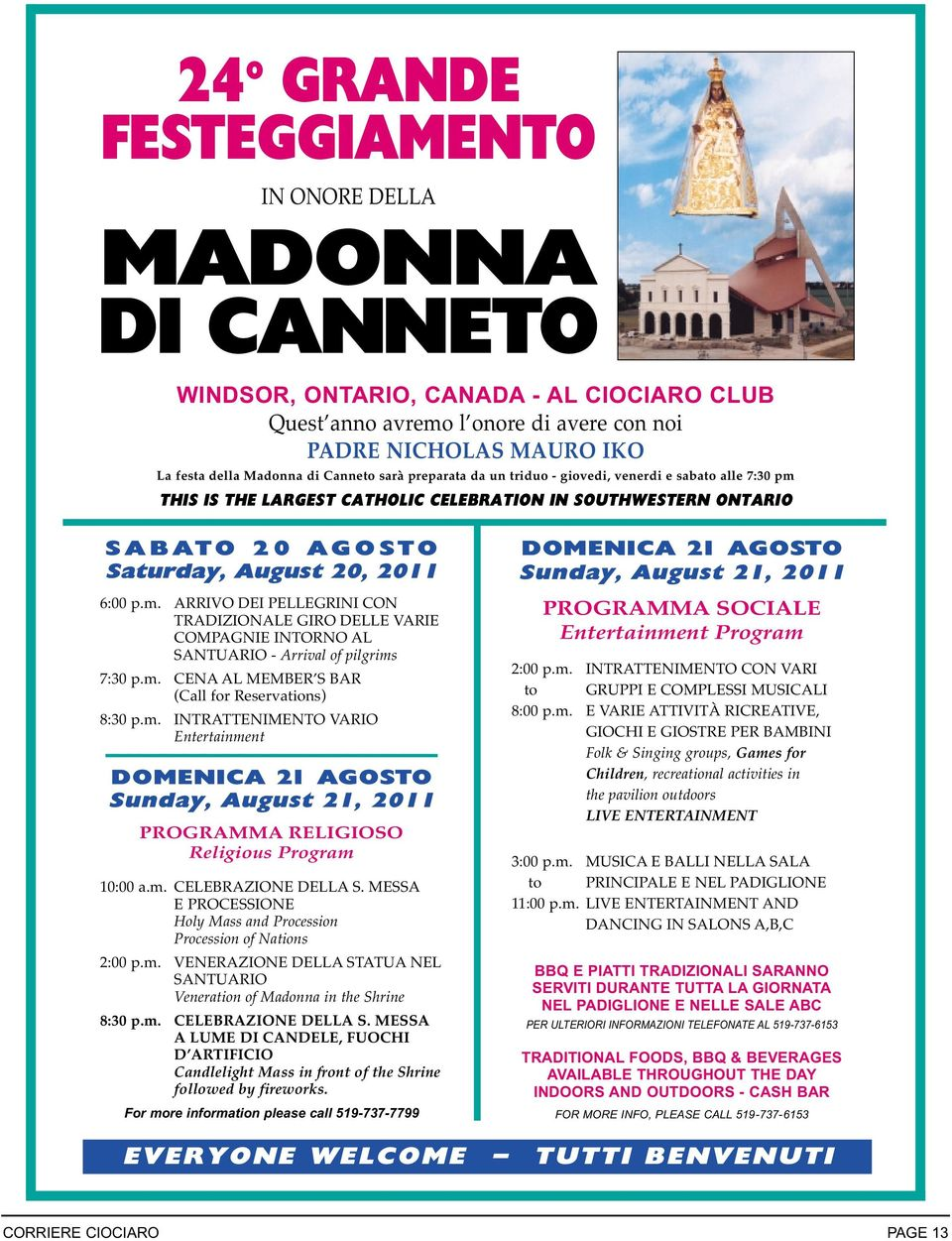 m. CENA AL MEMBER S BAR (Call for Reservations) 8:30 p.m. INTRATTENIMENTO VARIO Entertainment DOMENICA 21 AGOSTO Sunday, August 21, 2011 PROGRAMMA RELIGIOSO Religious Program 10:00 a.m. CELEBRAZIONE DELLA S.