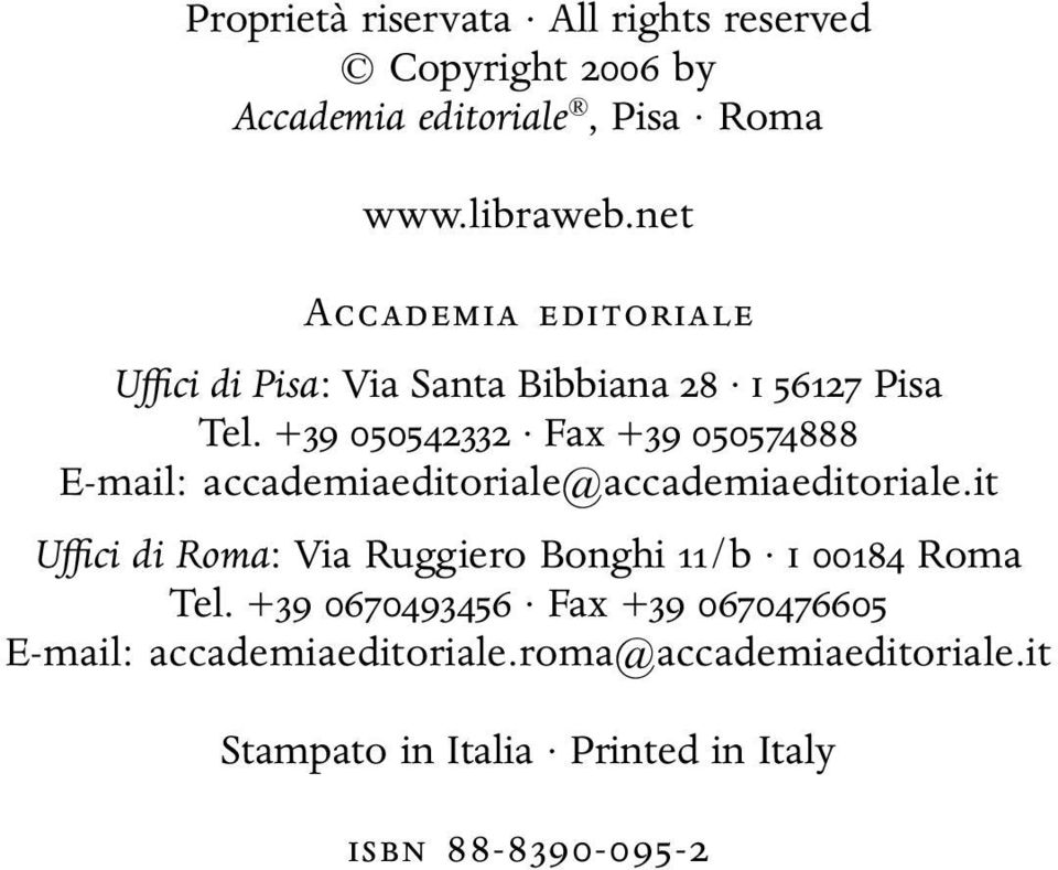 +39 050542332 Fax +39 050574888 E-mail: accademiaeditoriale@accademiaeditoriale.