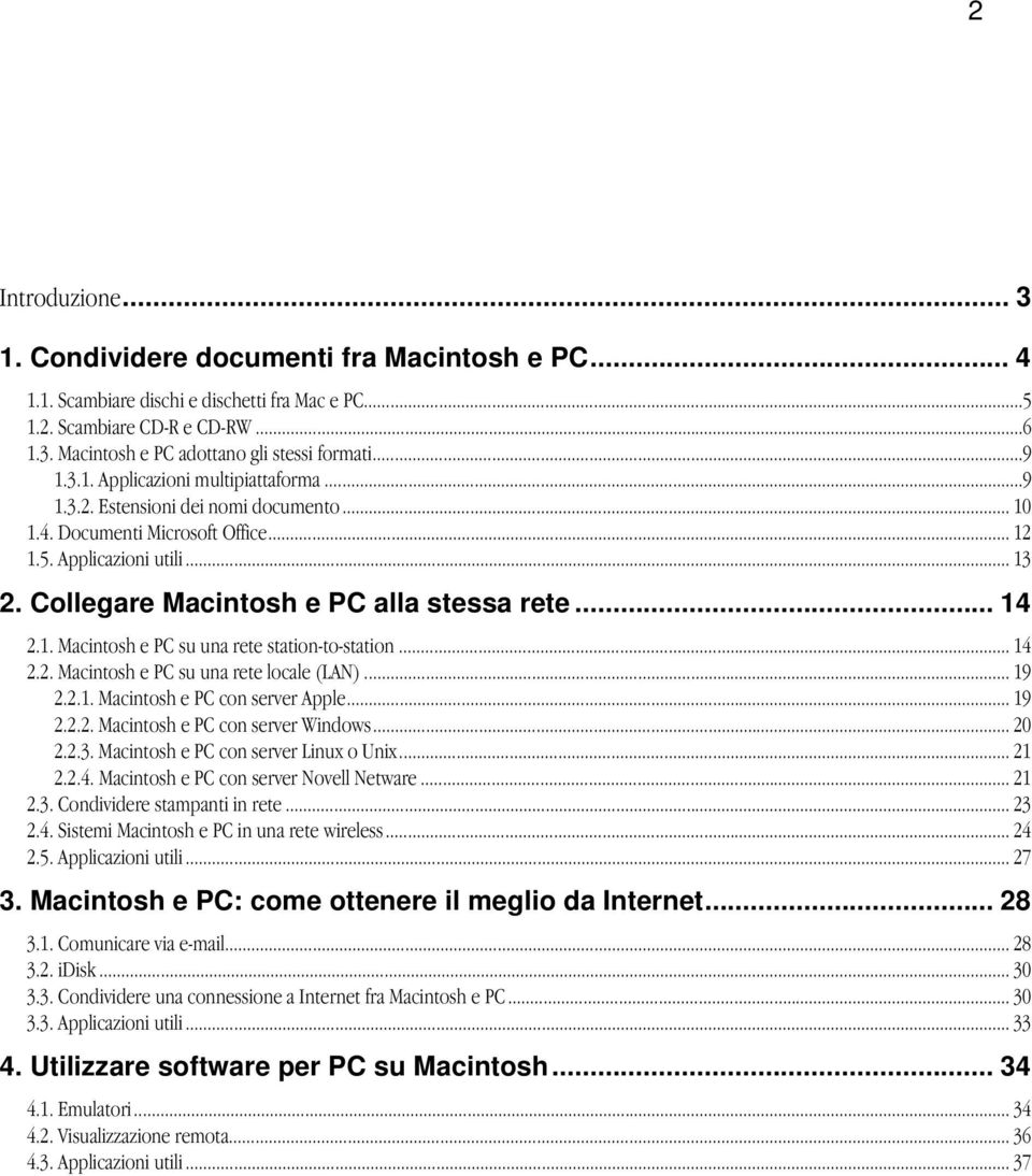 Collegare Macintosh e PC alla stessa rete... 14 2.1. Macintosh e PC su una rete station-to-station... 14 2.2. Macintosh e PC su una rete locale (LAN)... 19 2.2.1. Macintosh e PC con server Apple.