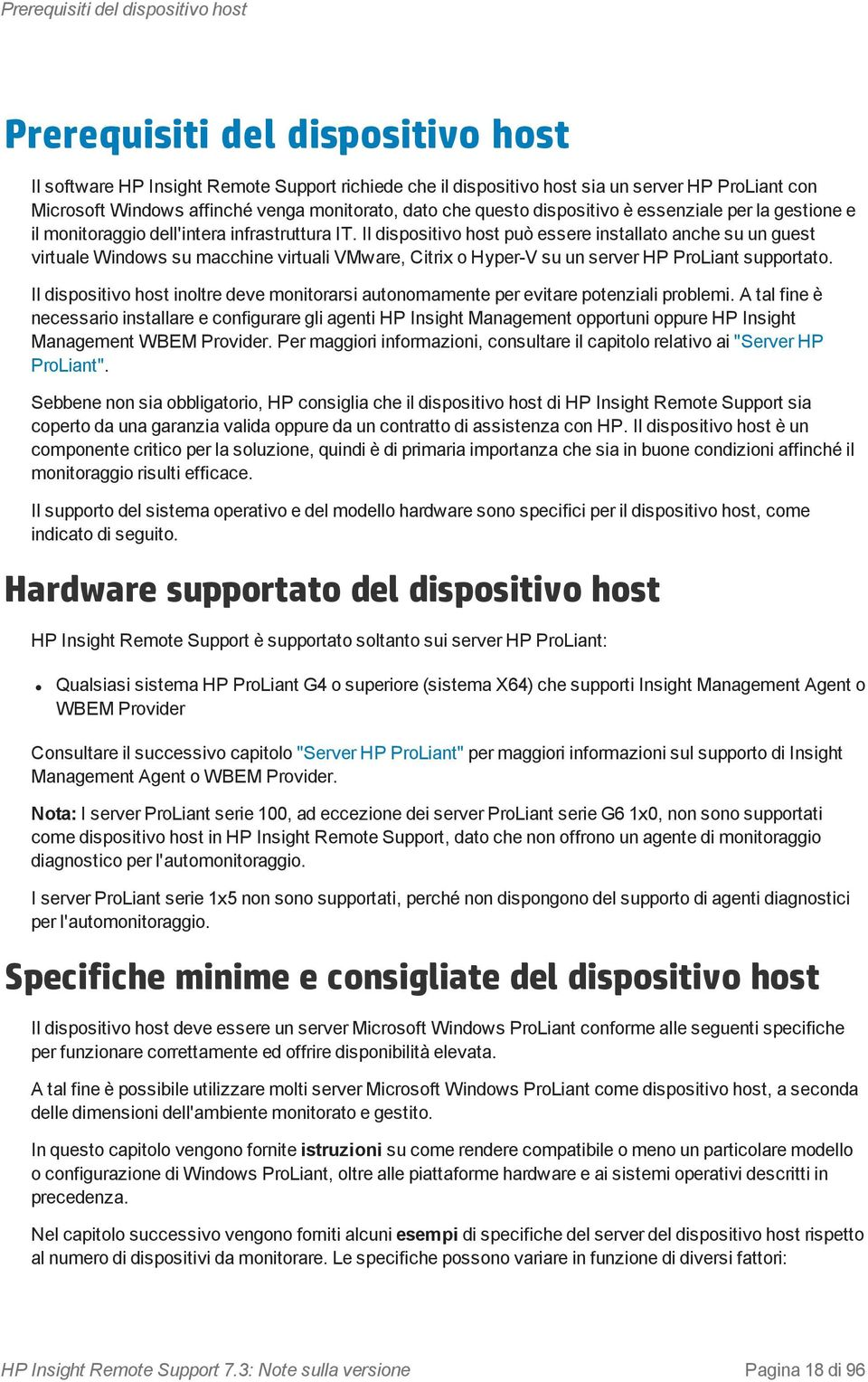 Il dispositivo host può essere installato anche su un guest virtuale Windows su macchine virtuali VMware, Citrix o Hyper-V su un server HP ProLiant supportato.