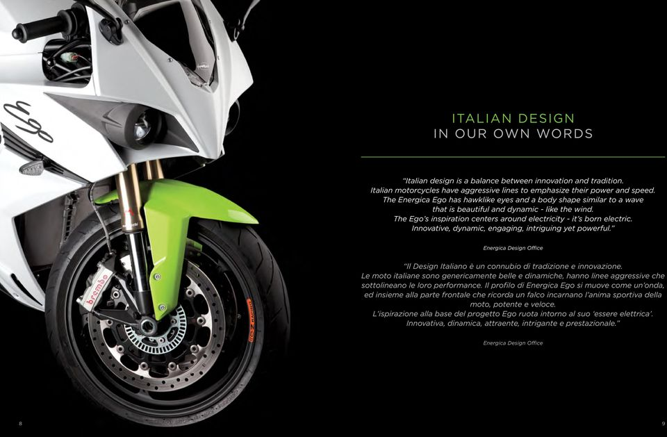 Innovative, dynamic, engaging, intriguing yet powerful. Energica Design Office Il Design Italiano è un connubio di tradizione e innovazione.