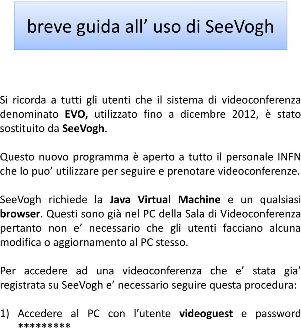 SeeVogh richiede ihid la Java Virtual Machine e un qualsiasi li i browser.