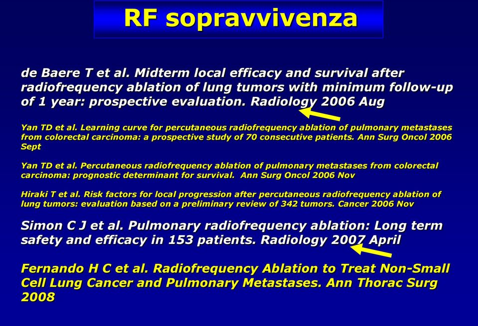 Ann Surg Oncol 2006 Sept Yan TD et al. Percutaneous radiofrequency ablation of pulmonary metastases from colorectal carcinoma: prognostic determinant for survival.
