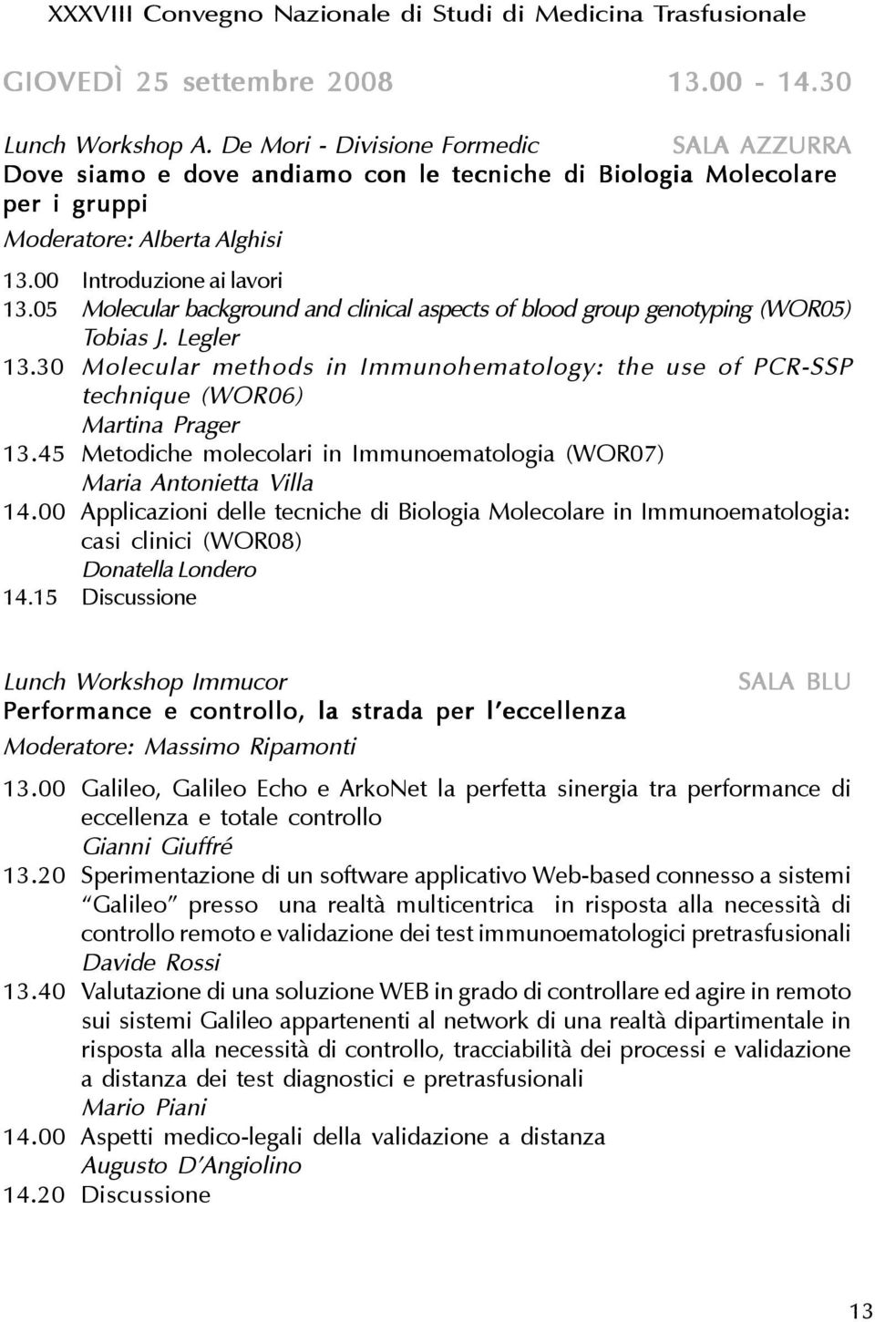 05 Molecular background and clinical aspects of blood group genotyping (WOR05) Tobias J. Legler 13.30 Molecular methods in Immunohematology: the use of PCR-SSP technique (WOR06) Martina Prager 13.