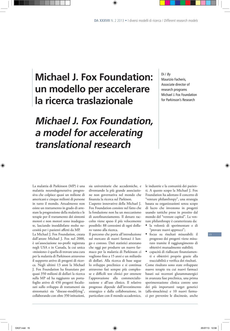 Fox Foundation, a model for accelerating translational research La malattia di Parkinson (MP) è una malattia neurodegenerativa progressiva che colpisce quasi un milione di americani e cinque milioni