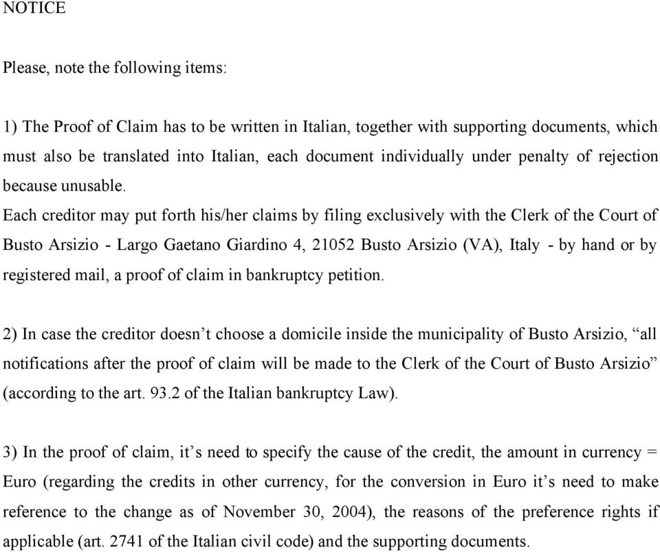 Each creditor may put forth his/her claims by filing exclusively with the Clerk of the Court of Busto Arsizio - Largo Gaetano Giardino 4, 21052 Busto Arsizio (VA), Italy - by hand or by registered