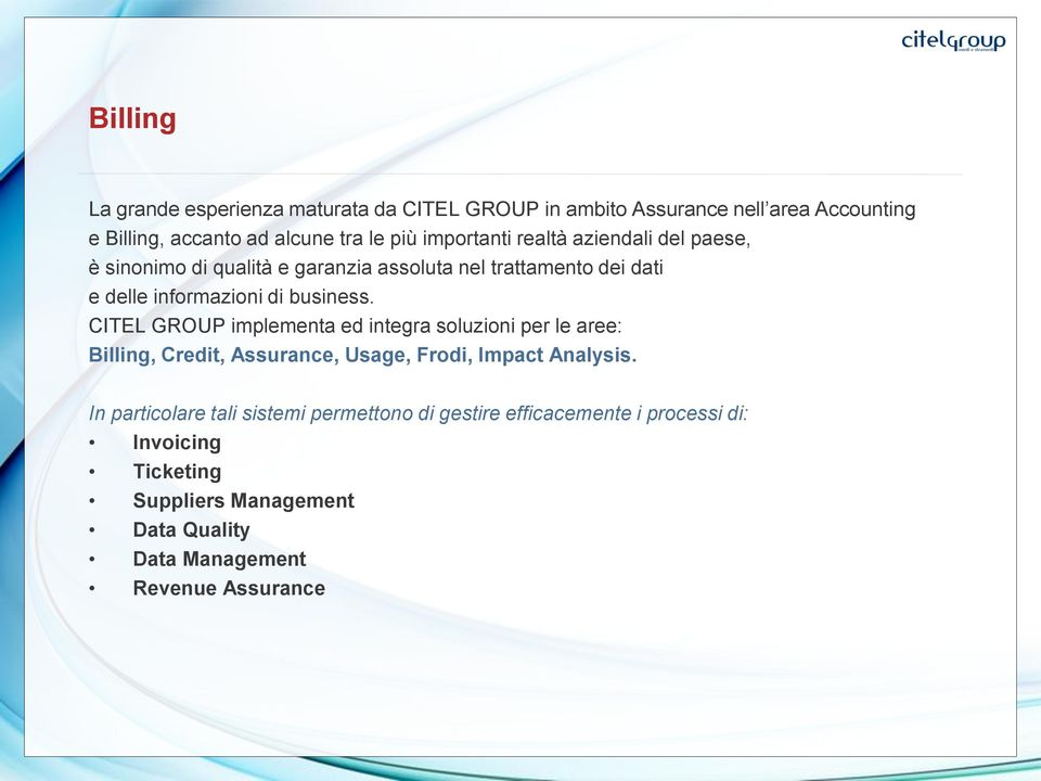 CITEL GROUP implementa ed integra soluzioni per le aree: Billing, Credit, Assurance, Usage, Frodi, Impact Analysis.
