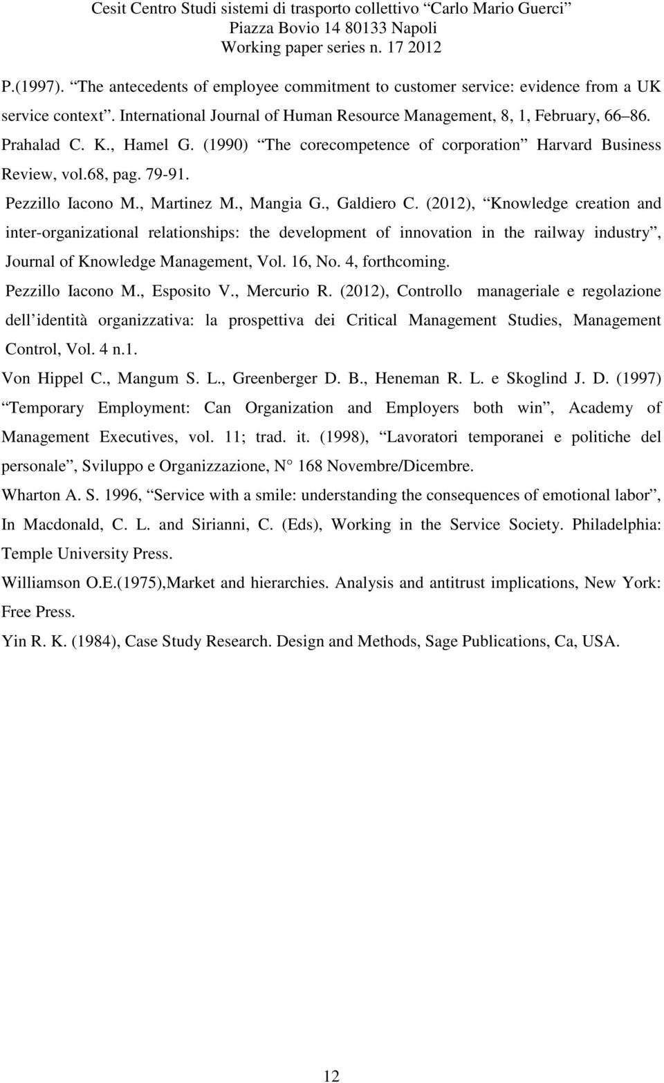 (2012), Knowledge creation and inter-organizational relationships: the development of innovation in the railway industry, Journal of Knowledge Management, Vol. 16, No. 4, forthcoming.