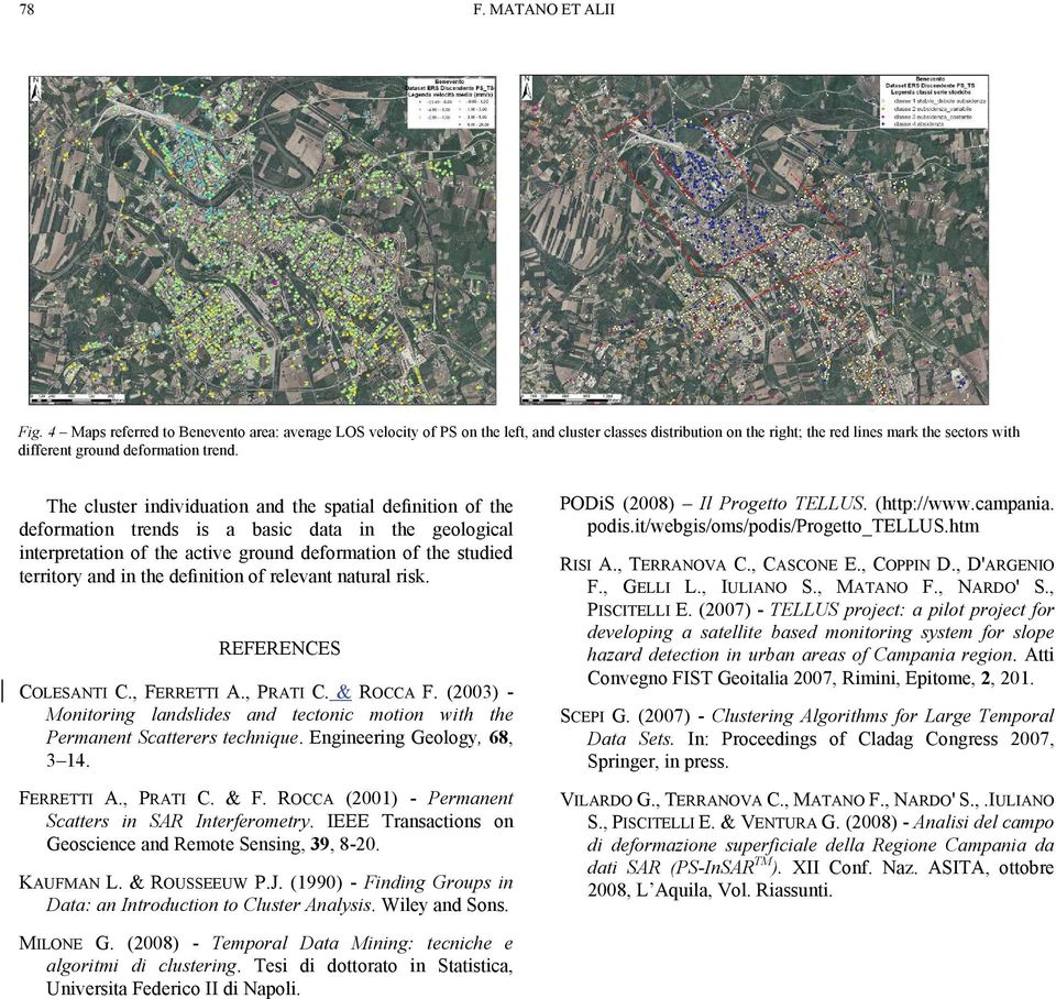 The cluster individuation and the spatial definition of the deformation trends is a basic data in the geological interpretation of the active ground deformation of the studied territory and in the