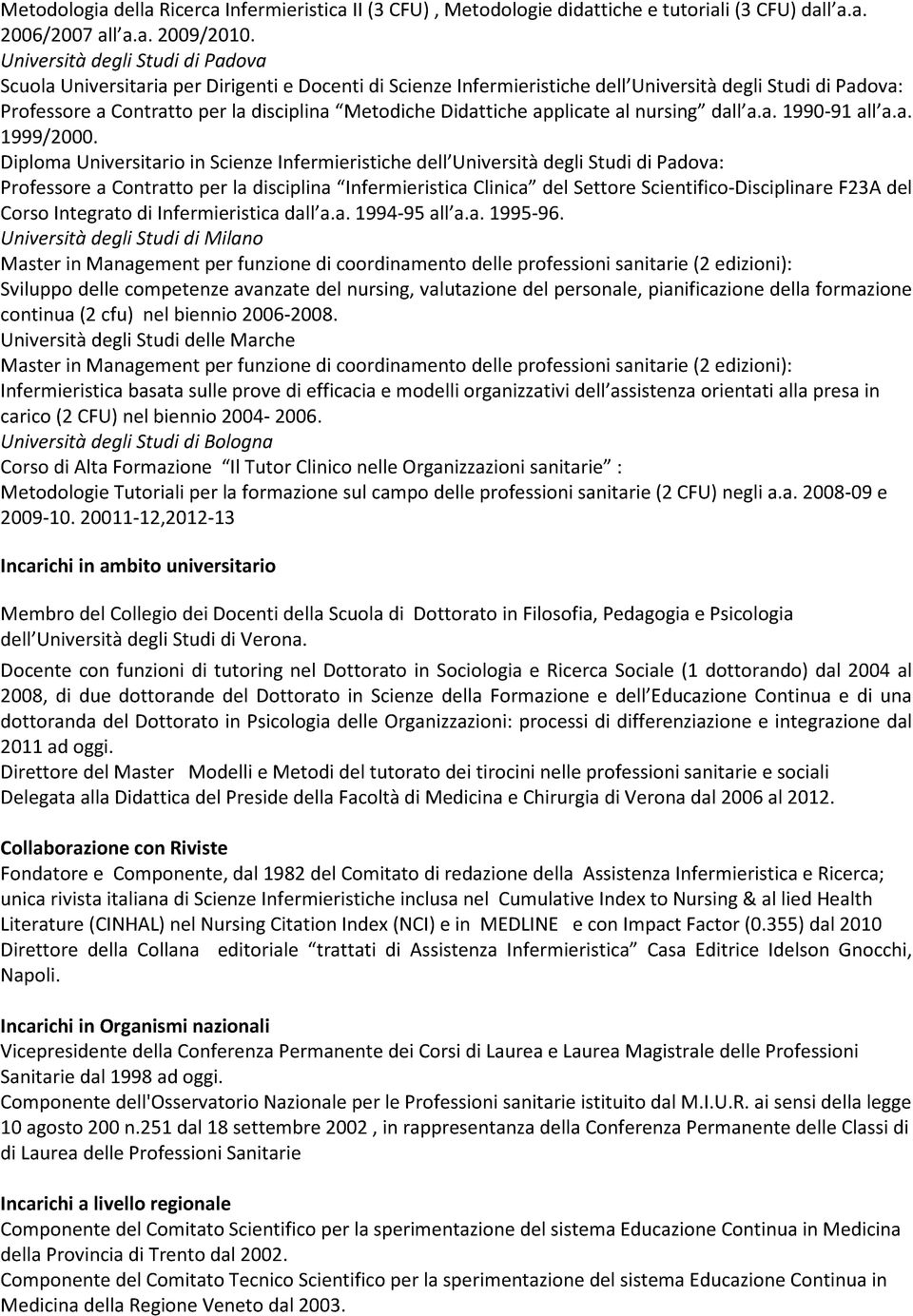 Didattiche applicate al nursing dall a.a. 1990-91 all a.a. 1999/2000.