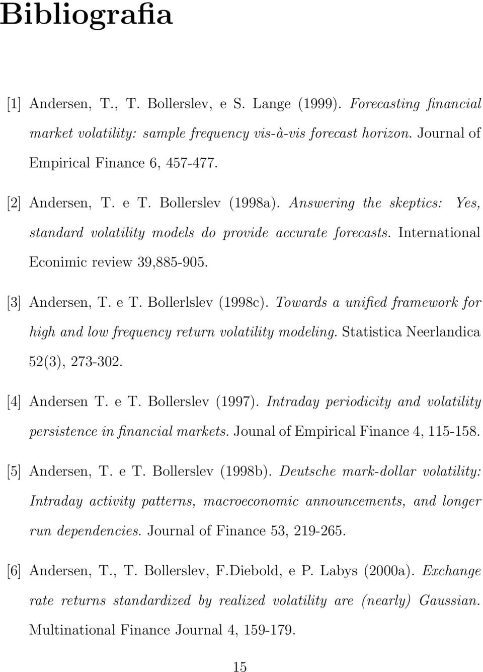 Towards a unified framework for high and low frequency return volatility modeling. Statistica Neerlandica 52(3), 273-32. [4] Andersen T. e T. Bollerslev (1997).