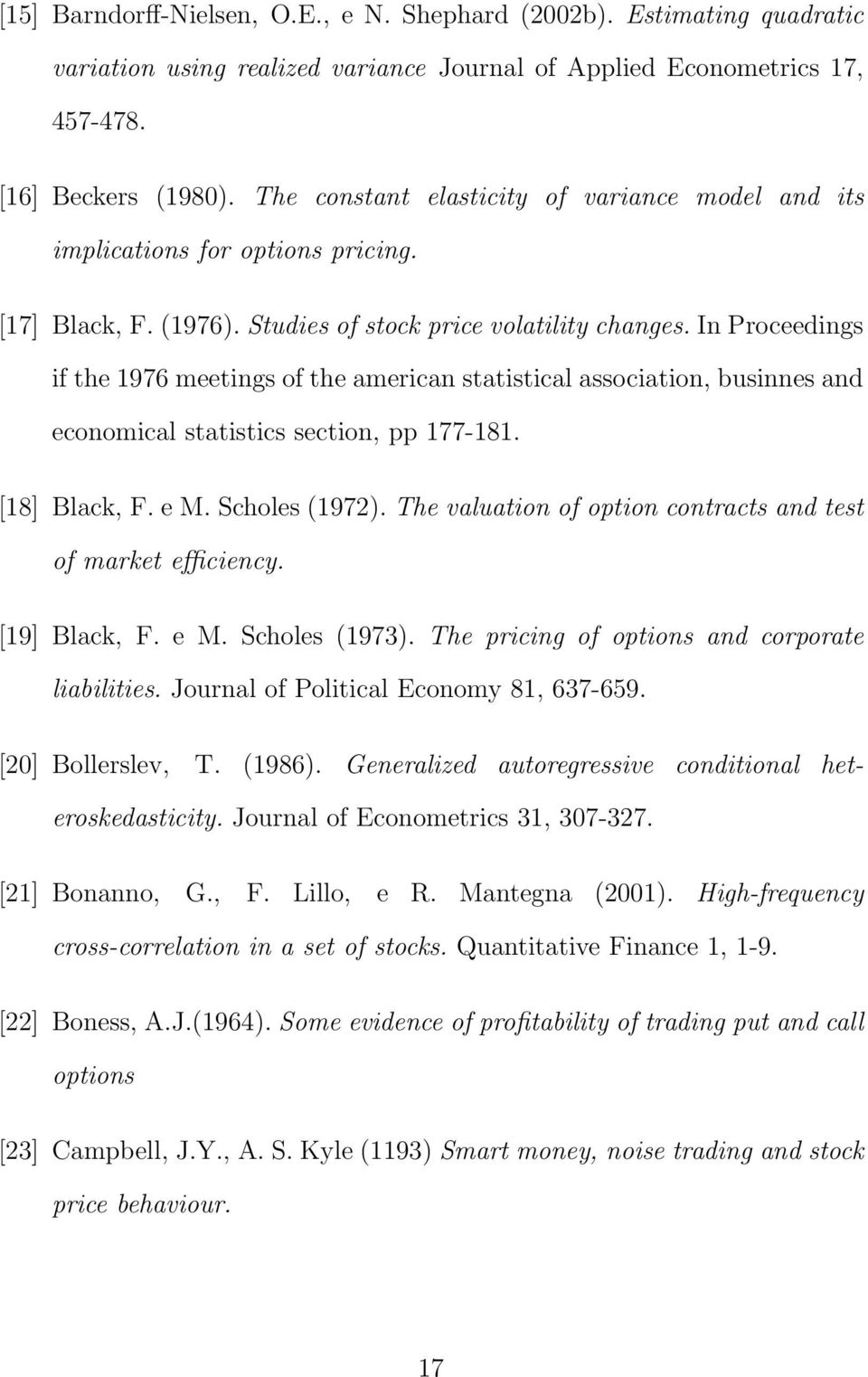 In Proceedings if the 1976 meetings of the american statistical association, businnes and economical statistics section, pp 177-181. [18] Black, F. e M. Scholes (1972).