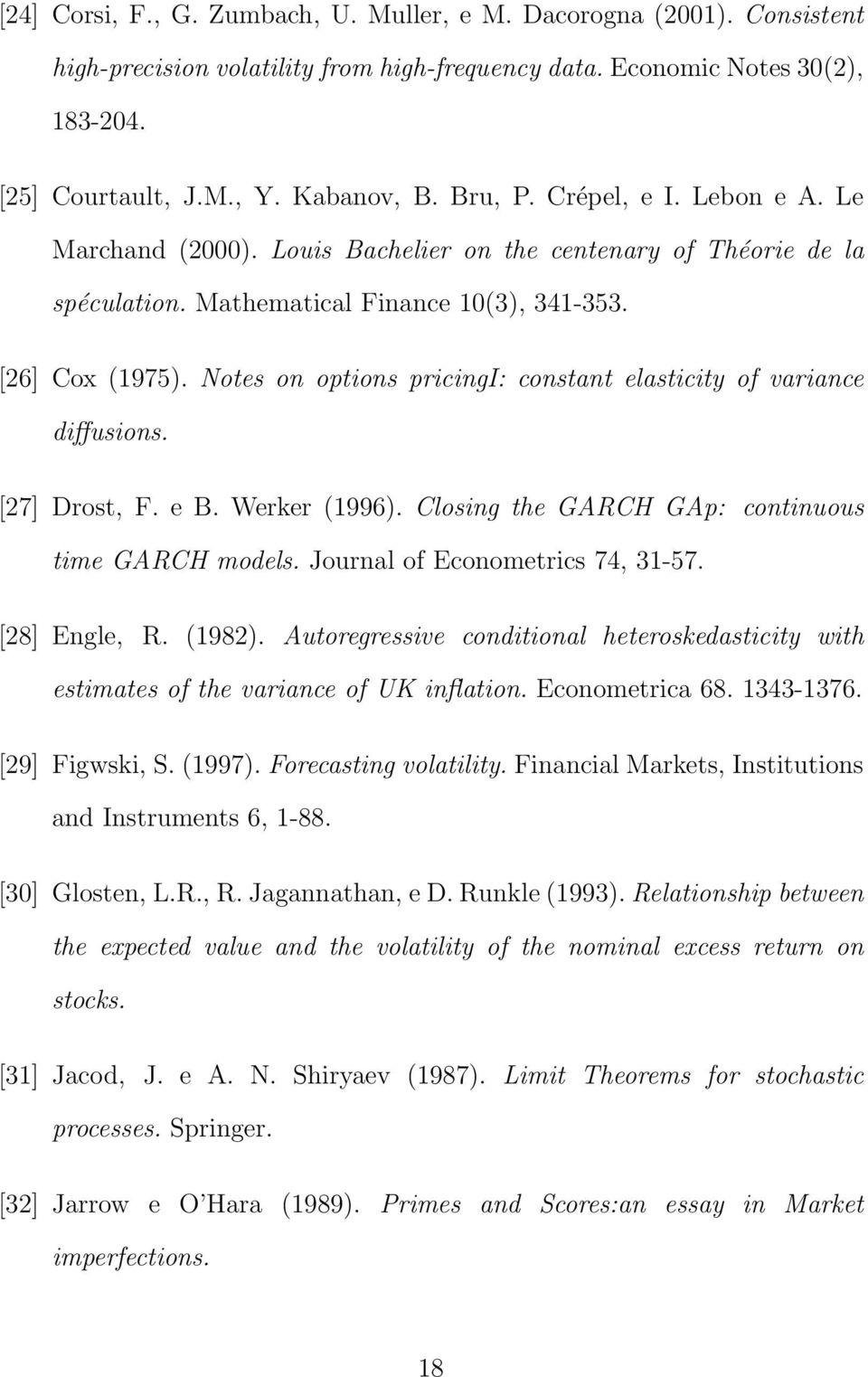 Notes on options pricingi: constant elasticity of variance diffusions. [27] Drost, F. e B. Werker (1996). Closing the GARCH GAp: continuous time GARCH models. Journal of Econometrics 74, 31-57.