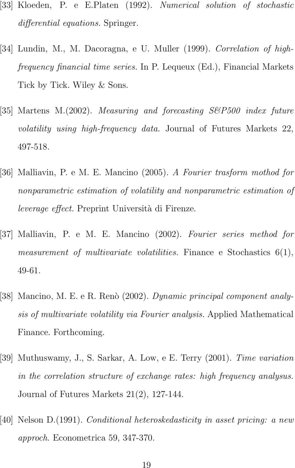 Measuring and forecasting S&P5 index future volatility using high-frequency data. Journal of Futures Markets 22, 497-518. [36] Malliavin, P. e M. E. Mancino (25).