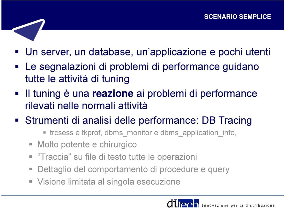 analisi delle performance: DB Tracing trcsess e tkprof, dbms_monitor e dbms_application_info, Molto potente e chirurgico