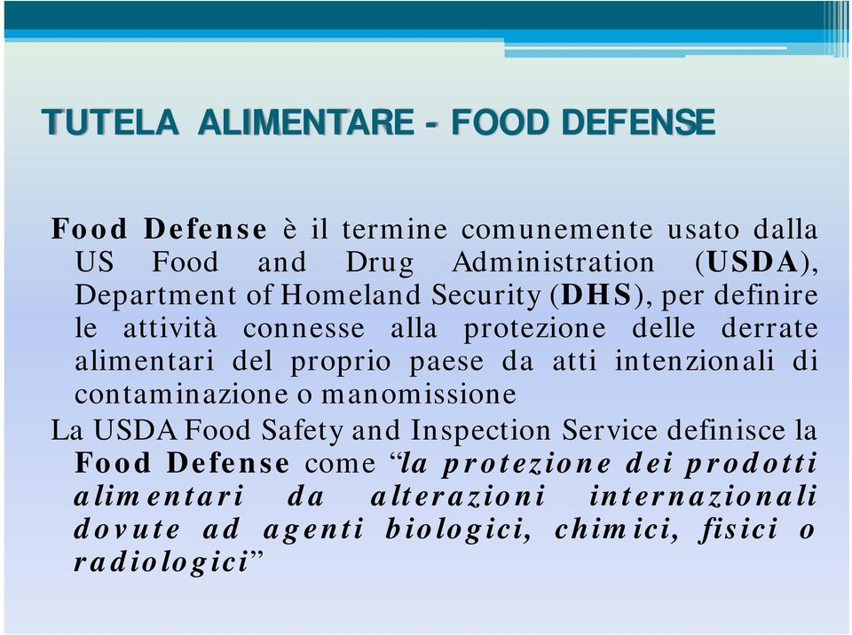 paese da atti intenzionali di contaminazione o manomissione La USDA Food Safety and Inspection Service definisce la Food