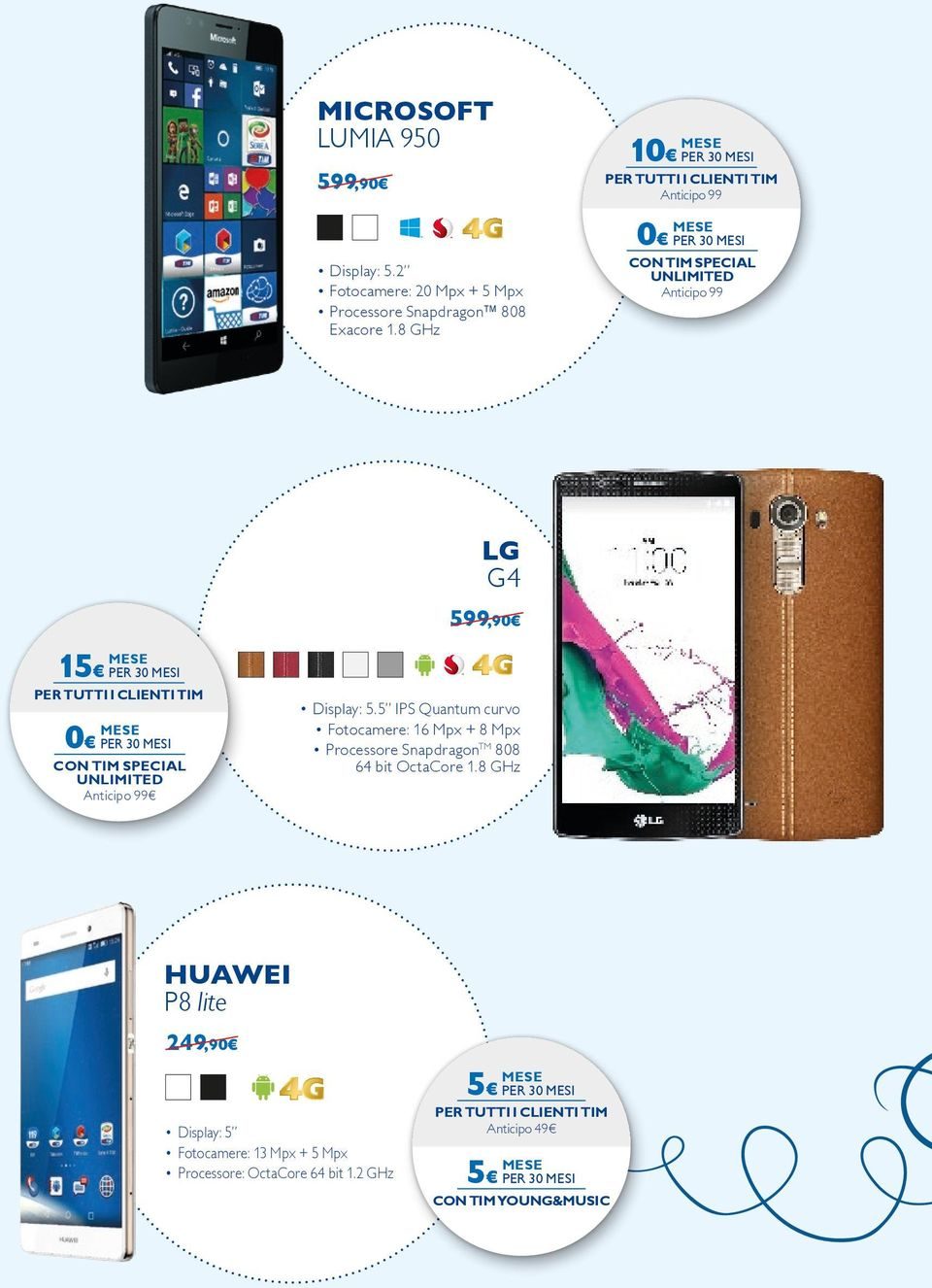 TIM SPECIAL UNLIMITED Display: 5.5 IPS Quantum curvo Fotocamere: 16 Mpx + 8 Mpx Processore Snapdragon TM 808 64 bit OctaCore 1.