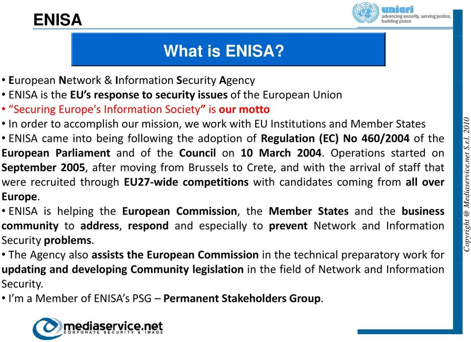 mission, we work with EU Institutions and Member States ENISA came into being following the adoption of Regulation (EC) No 460/2004 of the European Parliament and of the Council on 10 March 2004.