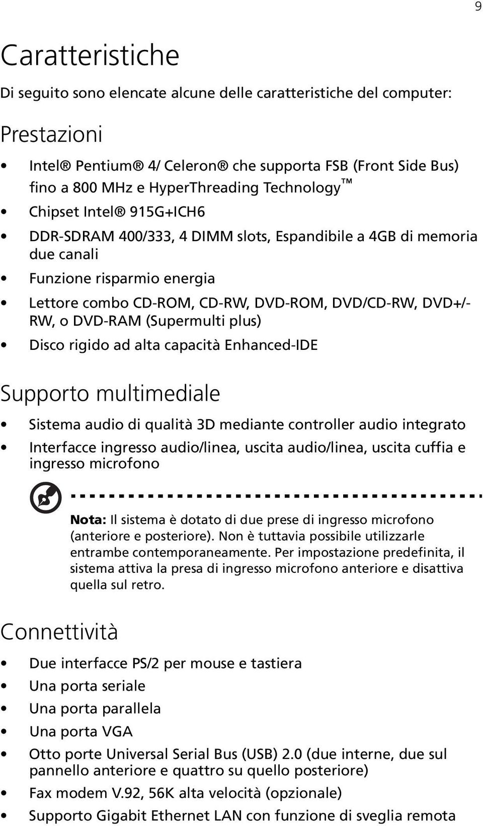 (Supermulti plus) Disco rigido ad alta capacità Enhanced-IDE Supporto multimediale Sistema audio di qualità 3D mediante controller audio integrato Interfacce ingresso audio/linea, uscita audio/linea,