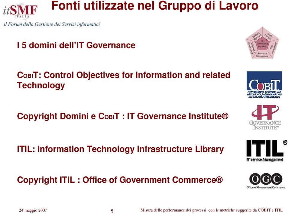 e COBIT : IT Governance Institute ITIL: Information Technology