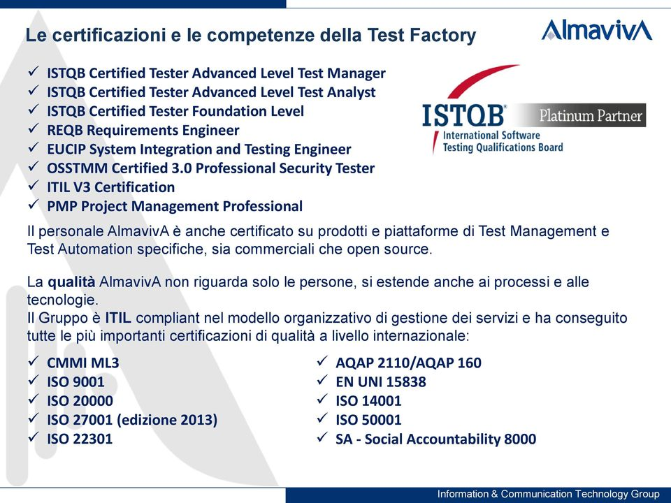 0 Professional Security Tester ITIL V3 Certification PMP Project Management Professional Il personale AlmavivA è anche certificato su prodotti e piattaforme di Test Management e Test Automation