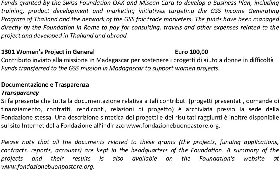 The funds have been managed directly by the Foundation in Rome to pay for consulting, travels and other expenses related to the project and developed in Thailand and abroad.