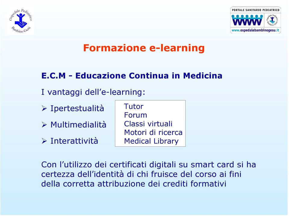 Multimedialità Interattività Tutor Forum Classi virtuali Motori di ricerca Medical Library