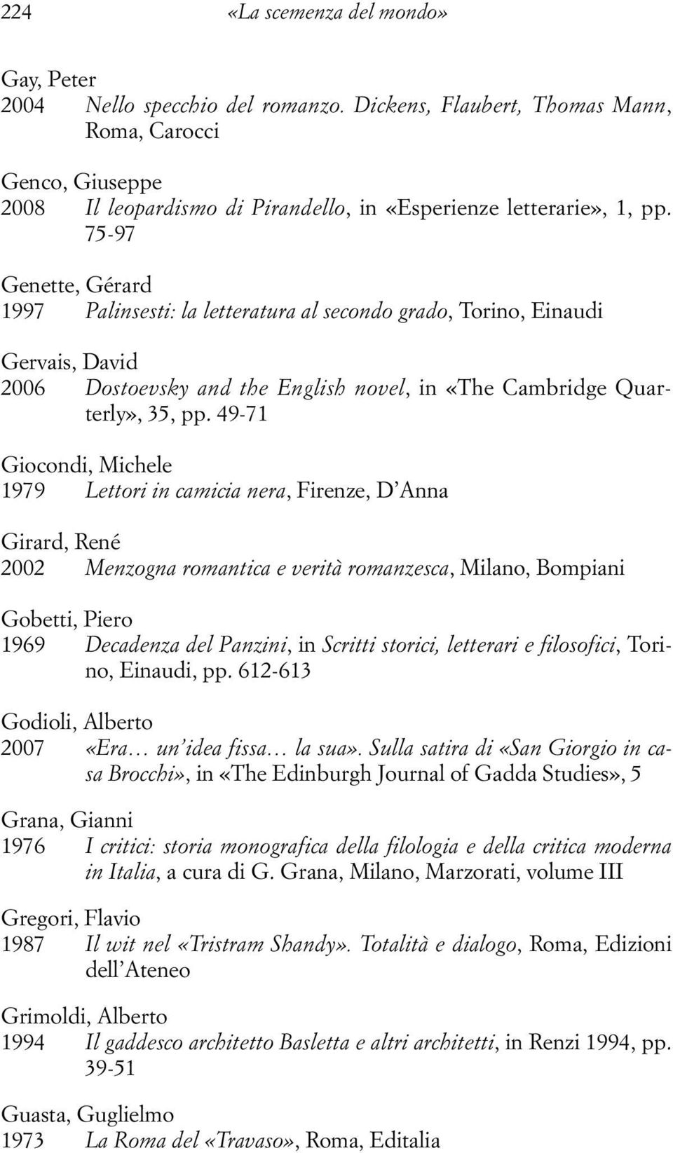 75-97 Genette, Gérard 1997 Palinsesti: la letteratura al secondo grado, Torino, Einaudi Gervais, David 2006 Dostoevsky and the English novel, in «The Cambridge Quarterly», 35, pp.