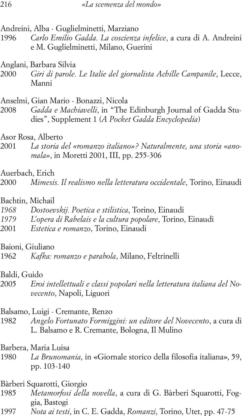 Le Italie del giornalista Achille Campanile, Lecce, Manni Anselmi, Gian Mario - Bonazzi, Nicola 2008 Gadda e Machiavelli, in The Edinburgh Journal of Gadda Studies, Supplement 1 (A Pocket Gadda