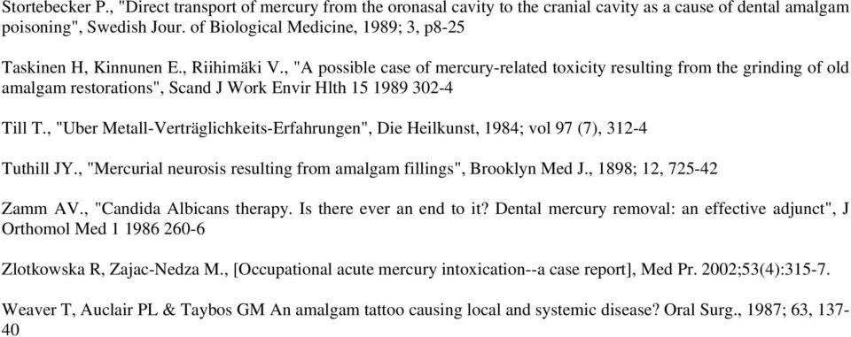 ", ""A possible case of mercury-related toxicity resulting from the grinding of old amalgam restorations"", Scand J Work Envir Hlth 15 1989 302-4 Till T."