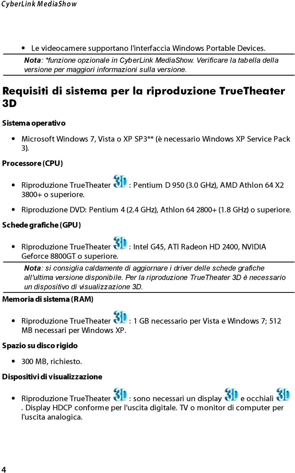 Requisiti di sistema per la riproduzione TrueTheater 3D Sistema operativo Microsoft Windows 7, Vista o XP SP3** (è necessario Windows XP Service Pack 3).