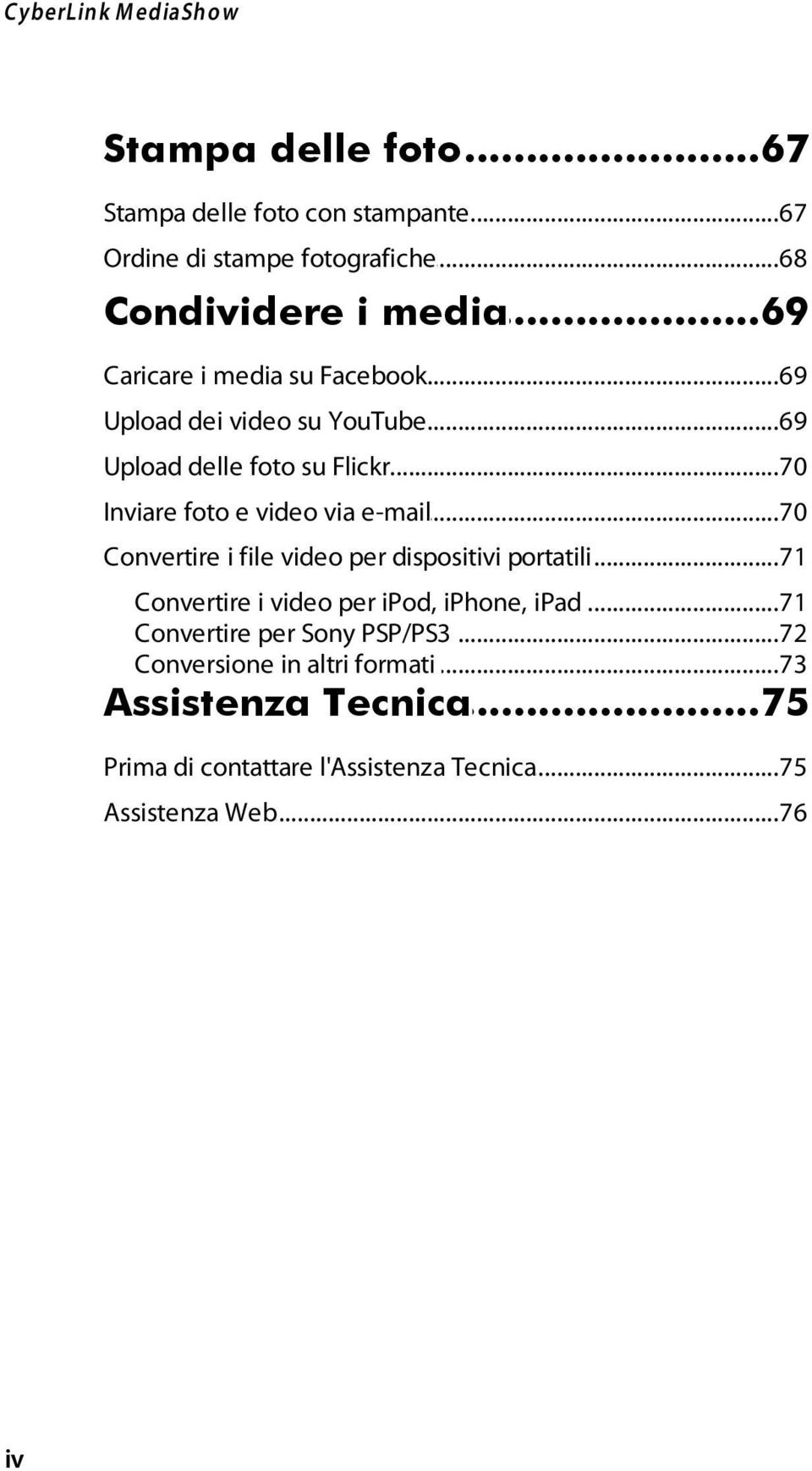 ..70 e video via e-mail Convertire...71 i file video per dispositivi portatili Convertire...71 i video per ipod, iphone, ipad Convertire.