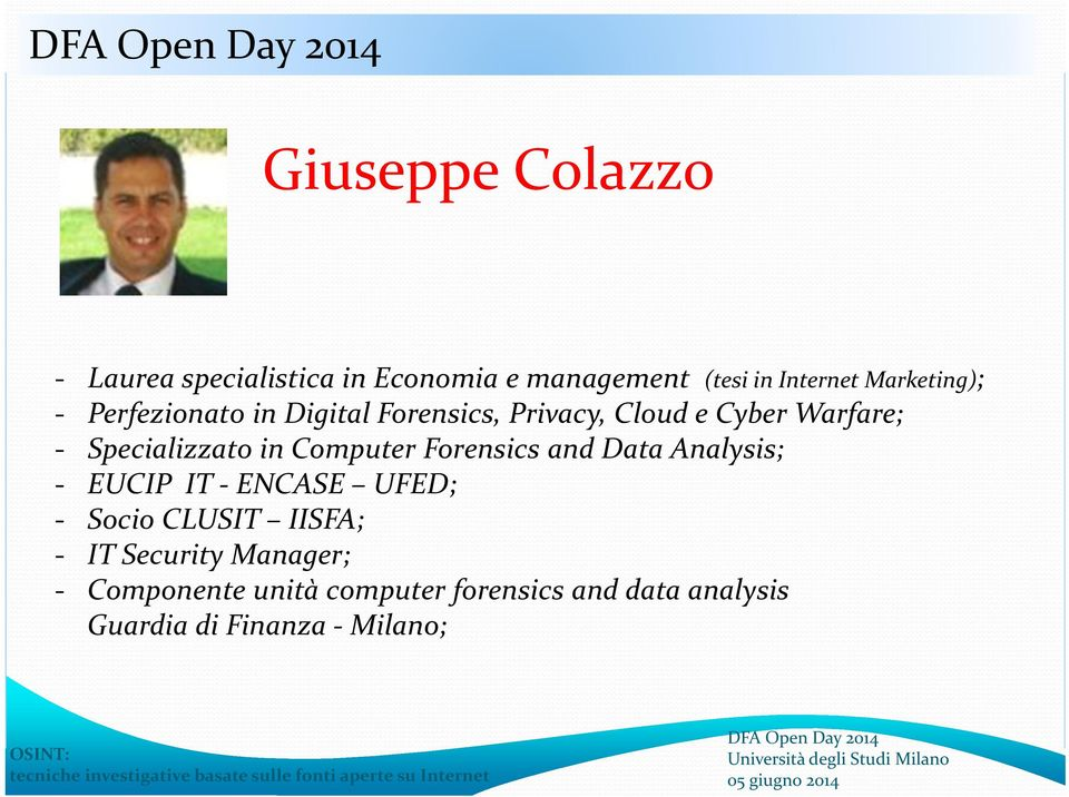 Specializzato in Computer Forensics and Data Analysis; EUCIP IT ENCASE UFED; Socio CLUSIT