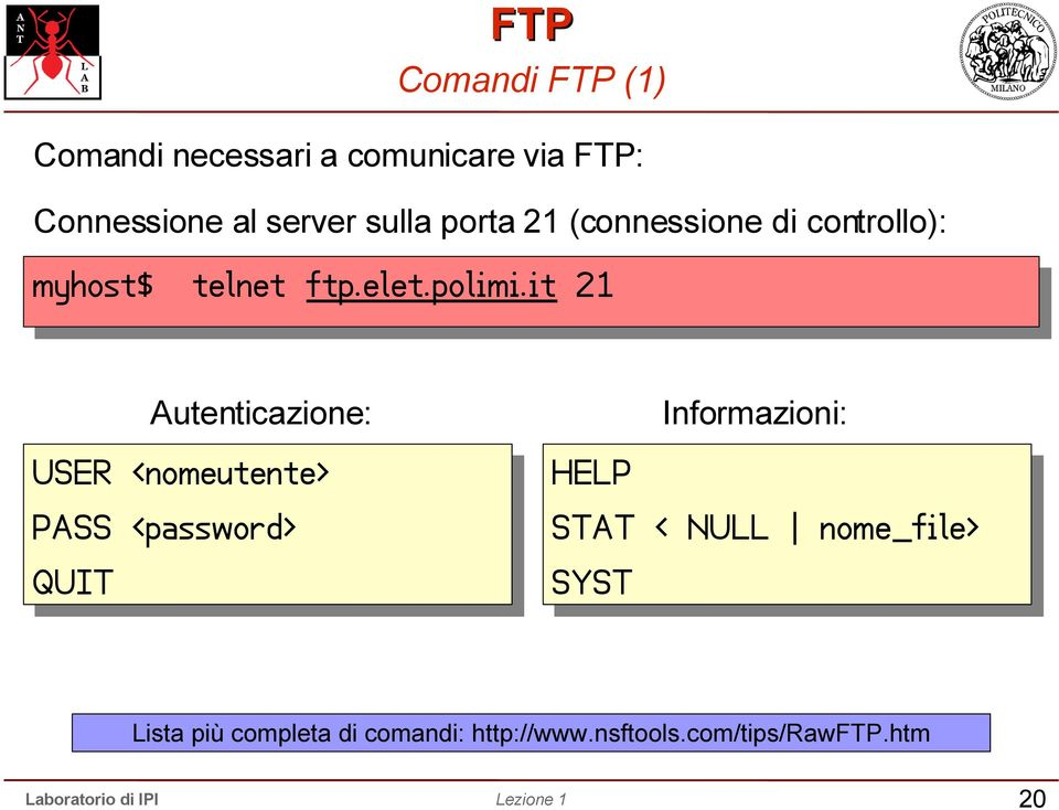 it 21 Autenticazione: USER <nomeutente> PASS <password> QUIT Informazioni: HELP STAT