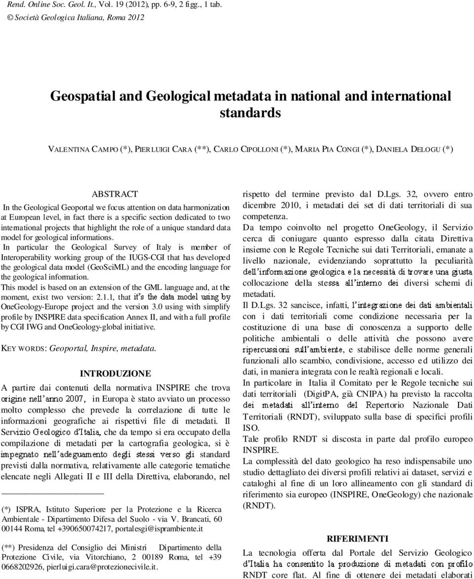 DANIELA DELOGU (*) ABSTRACT In the Geological Geoportal we focus attention on data harmonization at European level, in fact there is a specific section dedicated to two international projects that