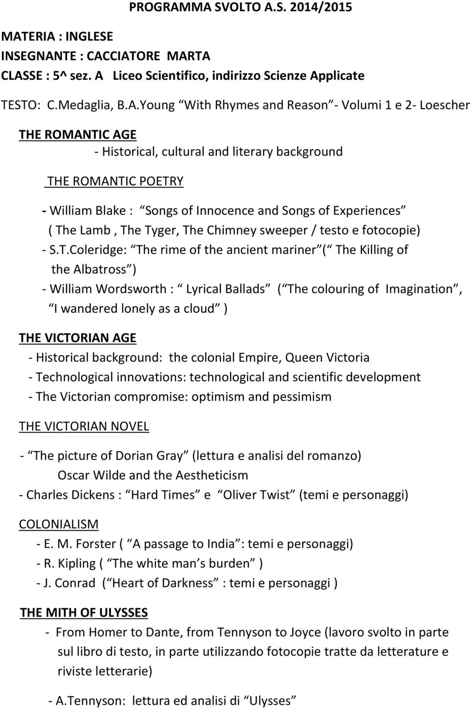 1 e 2- Loescher THE ROMANTIC AGE - Historical, cultural and literary background THE ROMANTIC POETRY - William Blake : Songs of Innocence and Songs of Experiences ( The Lamb, The Tyger, The Chimney