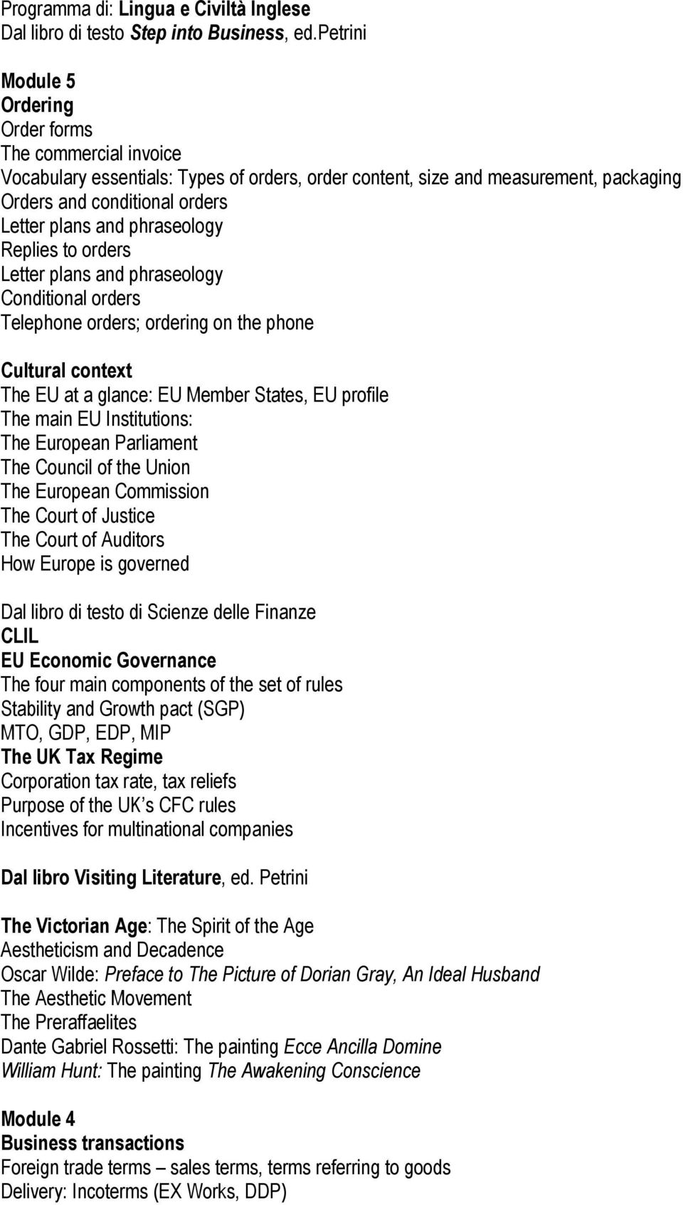 phraseology Replies to orders Letter plans and phraseology Conditional orders Telephone orders; ordering on the phone Cultural context The EU at a glance: EU Member States, EU profile The main EU