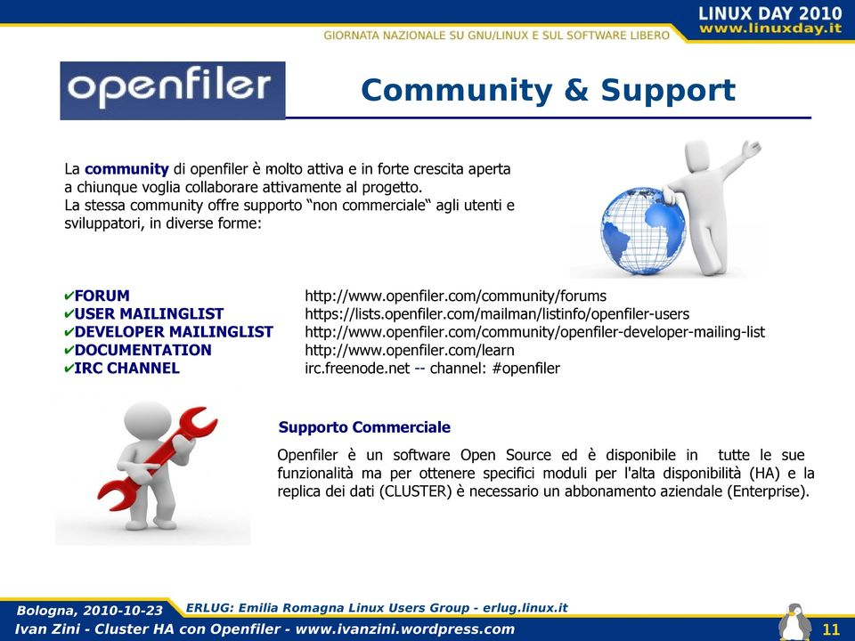 com/community/forums https://lists.openfiler.com/mailman/listinfo/openfiler-users http://www.openfiler.com/community/openfiler-developer-mailing-list http://www.openfiler.com/learn irc.freenode.