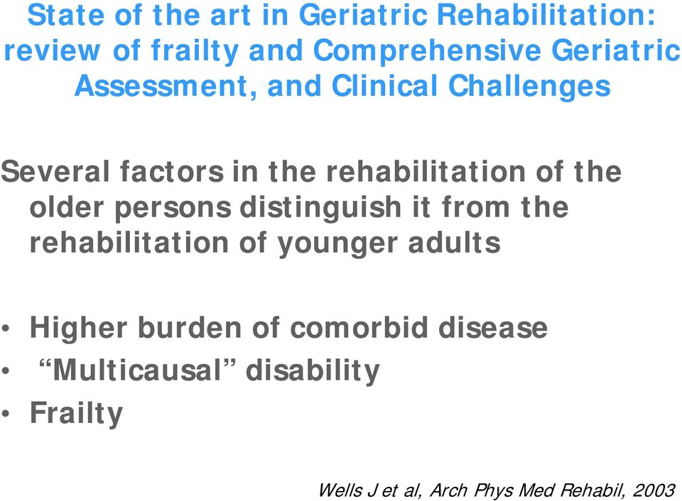 the older persons distinguish it from the rehabilitation of younger adults Higher