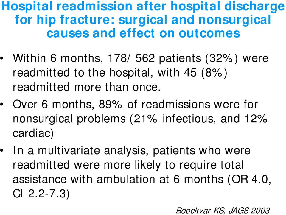 Over 6 months, 89% of readmissions were for nonsurgical problems (21% infectious, and 12% cardiac) In a multivariate analysis,